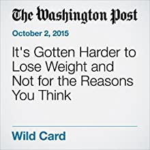 It's Gotten Harder to Lose Weight and Not for the Reasons You Think (       UNABRIDGED) by Sarah Kaplan Narrated by Sam Scholl