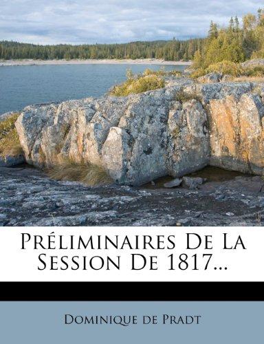 Préliminaires De La Session De 1817...