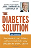 The Diabetes Solution: How to Control Type 2 Diabetes and Reverse Prediabetes Using Simple Diet and Lifestyle Changes--with 100 recipes