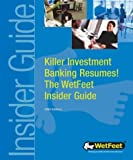Killer Investment Banking Resumes! The WetFeet Insider Guide (1582073120) by WetFeet