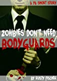 Zombies Dont Need Bodyguards: A YA Short Story
