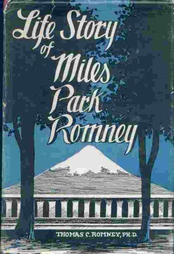 LIFE STORY OF MILES PARK ROMNEY, Thomas C. , Ph. D. Romney