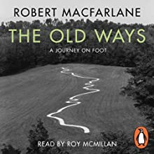 The Old Ways: A Journey on Foot (       UNABRIDGED) by Robert Macfarlane Narrated by Roy McMillan