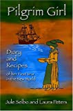 Pilgrim Girl: Diary and Recipes of her First Year in the New World