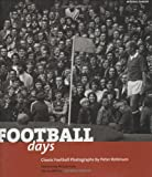 Football Days: Classics Football Photographs by Peter Robinson