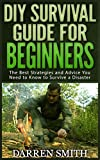 Search : Survival: DIY SURVIVAL GUIDE for Beginners: The Best Strategies and Advice you Need to Know to Store Food and Water in Order to Survive a Disaster!