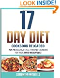 17 Day Diet Cookbook Reloaded: Top 70 Delicious Cycle 1 Recipes Cookbook For You