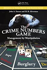 The Crime Numbers Game: Management by Manipulation (Advances in Police Theory and Practice)