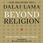 Beyond Religion: Ethics for a Whole World (       UNABRIDGED) by His Holiness the Dalai Lama Narrated by Thandie Newton