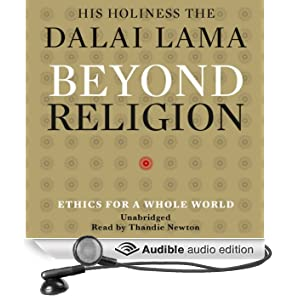Beyond Religion: Ethics for a Whole World (Unabridged)