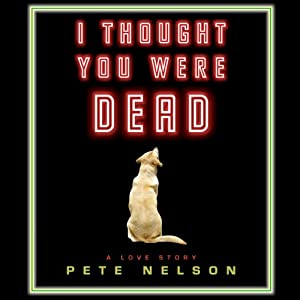 I Thought You Were Dead | [Pete Nelson]