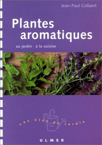 Plantes aromatiques : Au jardin - A la cuisine
