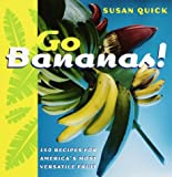 Go Bananas!: 150 Recipes for America's Most Versatile Fruit (0767904036) by Susan Quick