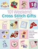 img - for 101 Weekend Cross Stitch Gifts: Over 350 quick-to-stitch motifs for perfect presents book / textbook / text book