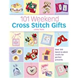 101 Weekend Cross Stitch Gifts: Over 350 quick-to-stitch motifs for perfect presents ~ Lesley Teare