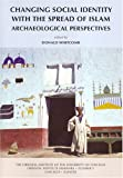 img - for Changing Social Identity with the Spread of Islam: Archaeological Perspectives (Oriental Institute Seminars) book / textbook / text book