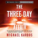 The Three-Day Affair (       UNABRIDGED) by Michael Kardos Narrated by Ray Chase