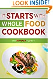 It Starts with Whole Food Cookbook: The 30-Day Food Fix Including 50 Approved Recipes