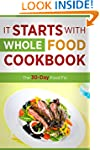 It Starts with Whole Food Cookbook: T...