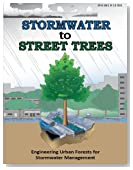 Stormwater to Street Trees: Engineering Urban Forests for Stormwater Management
