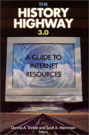 The History Highway 3.0: A Guide to Internet Resources, Third Edition [With CDROM]