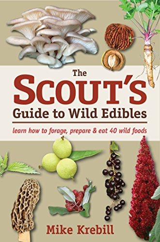 The Scout's Guide to Wild Edibles: Learn How To Forage, Prepare & Eat 40 Wild Foods by Mike Krebill