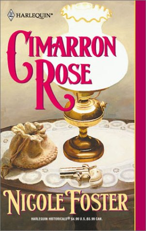 Cimarron Rose (Harlequin Historical Series, No 560), NICOLE FOSTER