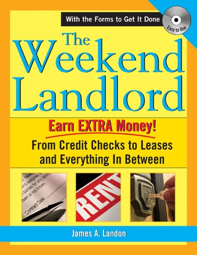 The Weekend Landlord: From Credit Checks and Leases to Necessary Repairs and Getting Paid!