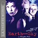 Earth and Sky  by Douglas Post Narrated by Annette Bening, Ed Begley Jr., full cast