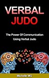 Verbal Judo: The Power Of Communication Using Verbal Judo: Verbal Judo: The Power Of Communication Using Verbal Judo (Positive Psychology, Positive Discipline Book 5)