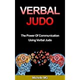 Verbal Judo: The Power Of Communication Using Verbal Judo: Verbal Judo: The Power Of Communication Using Verbal Judo (Positive Psychology, Positive Discipline Book 5) ~ Michelle MG