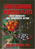 img - for By Bryan Hanson Understanding Medicinal Plants: Their Chemistry and Therapeutic Action (1st First Edition) [Paperback] book / textbook / text book