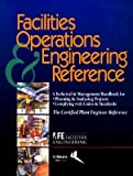 img - for Facilities Operations and Engineering Reference: Thecertified Plant Engineer Reference   [FACILITIES OPERATIONS & ENGINE] [Paperback] book / textbook / text book
