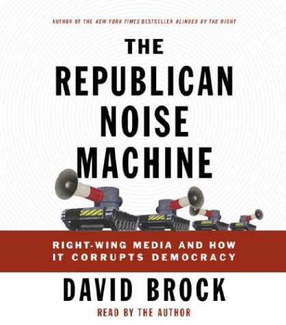 Image for The Republican Noise Machine: Right-Wing Media and How It Corrupts Democracy