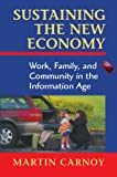 Sustaining the New Economy: Work, Family, and Community in the Information Age (067400874X) by Carnoy, Martin