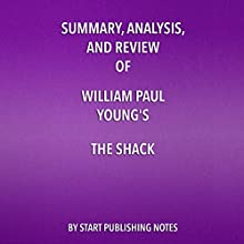 Summary, Analysis, and Review of William Paul Young's The Shack: Where Tragedy Confronts Eternity Audiobook by  Start Publishing Notes Narrated by Michael Gilboe