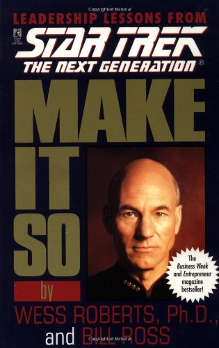 Star Trek: Make It So: Leadership Lessons from Star Trek: The Next Generation