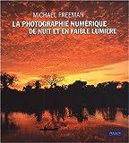 echange, troc Michael Freeman - Photographie Numerique de Nuit et en Faible Lumiere