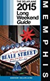 MEMPHIS - The Delaplaine 2015 Long Weekend Guide (Long Weekend Guides)