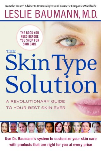 The Skin Type Solution: A Revolutionary Guide to Your Best Skin Ever, Baumann,Leslie