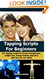 Tapping Scripts for Beginners - EFT tapping scripts for stress management, weight loss, energy healing and more that you can use today! (tapping, acupressure, ... loss motivation, energy healing Book 1)