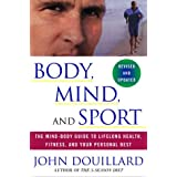 Body, Mind, and Sport: The Mind-Body Guide to Lifelong Health, Fitness, and Your Personal Best ~ John Douillard