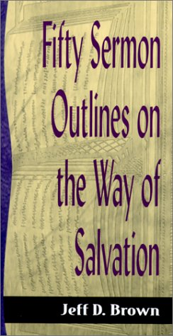 Fifty Sermon Outlines on the Way of Salvation (Sermon Outline Series), Brown, Jeff D.