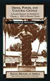 Drink, Power, and Cultural Change: A Social History of Alcohol in Ghana, c. 1800 to Recent Times (Social History of Africa)