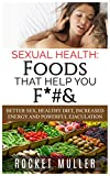 Search : Sexual Health: Foods That Help You F*#&: Better Sex, Healthy Diet, Increased Energy and Powerful Ejaculation (Men's Health)
