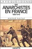echange, troc André Nataf - La vie quotidienne des anarchistes en France, 1880-1910