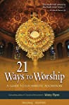 21 Ways to Worship: A Guide to Euchar...