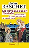 La civilisation f�odale: De l'an mil � la colonisation de l'Am�rique