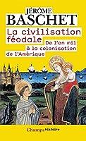 La civilisation f�odale: De l'an mil � la colonisation de l'Am�rique