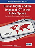 Human Rights and the Impact of Ict in the Public Sphere: Participation, Democracy, and Political Autonomy (Advances in Public Policy and Administration)